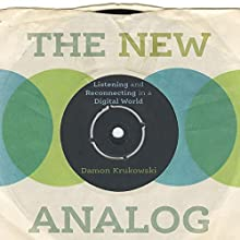 The New Analog: Listening and Reconnecting in a Digital World Audiobook by Damon Krukowski Narrated by Damon Krukowski
