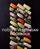 Nobu's Vegetarian Cookbook, Nobu Matsuhisa, 4894449056