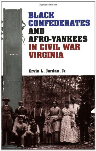 Black Confederates and Afro-Yankees in Civil War Virginia (Nation Divided: New Studies in Civil War History)
