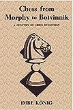 Chess From Morphy To Botvinnik: A Century Of Chess Evolution-Imre König