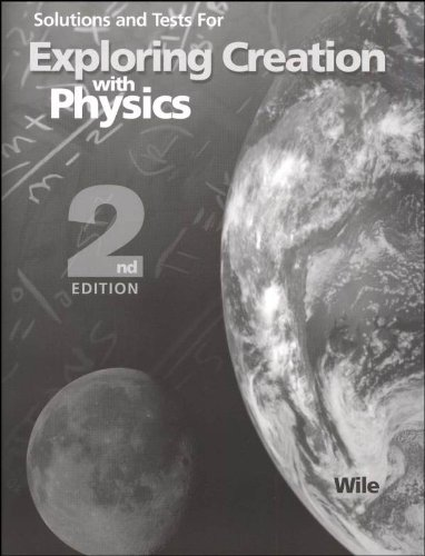 Solutions and Tests for Exploring Creation with Physics 2nd Edition