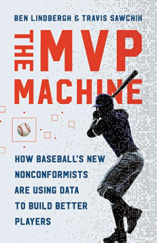 Book Cover: The MVP Machine: How Baseball's New Nonconformists Are Using Data to Build Better Players