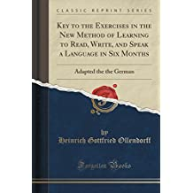 Key to the Exercises in the New Method of Learning to Read, Write, and Speak a Language in Six Months: Adapted the the German (Classic Reprint)