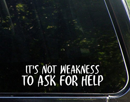 It's Not Weakness To Ask For Help - 8-3/4
