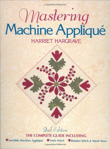 By Harriet Hargrave - Mastering Machine Applique (2nd Revised edition) (1/30/02)