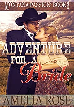 Adventure For A Bride: A clean historical mail order bride romance (Montana Passion Book 3) by [Rose, Amelia]