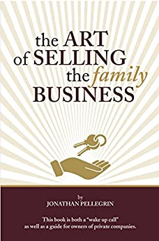 The Art of Selling the Family Business: Responsible Stewardship of Family Wealth by [Pellegrin, Jonathan]
