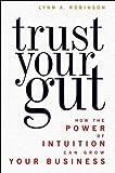 Trust Your Gut, Lynn A. Robinson and Lynn Robinson, 1419584405