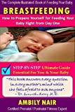 Breastfeeding: How To Prepare Yourself For Feeding Your Baby Right From Day One?: Step-By-Step Ultimate Guide Essential For You And Your Baby: The Complete ... Pregnancy, Baby Care, Weaning 1)