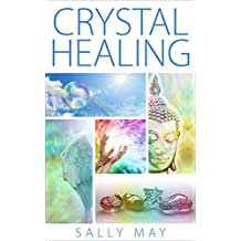 Crystal Healing: How it All Works a Definitive Guide (crystal healing and self-improvement Book 1)