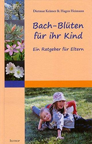 Bach-Blüten für Ihr Kind: Ein Ratgeber für Eltern