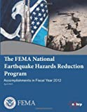 The Fema National Earthquake Hazards Reduction Program Accomplishments in Fiscal Year 2012, U. S. Department Of Homeland Security and Federal Emergency Management Agency, 1492840327