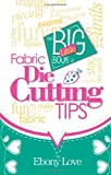 The Big Little Book of Fabric Die Cutting Tips, Ebony Love, 1938889002
