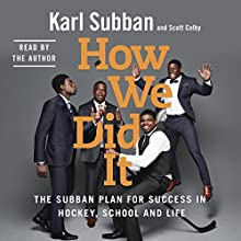 How We Did It: The Subban Plan for Success in Hockey, School and Life Audiobook by Karl Subban, Scott Colby Narrated by Karl Subban