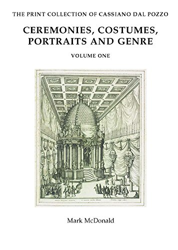 Ceremonies, Costumes, Portraits and Genre (Paper Museum of Cassiano Dal Pozzo: Prints) (Paper Museum of Cassiano Dal Pozzo. Series C: Prints) (The Paper Museum of Cassiano Dal Pozzo: Series C, (Museum Of London Costumes Collection)