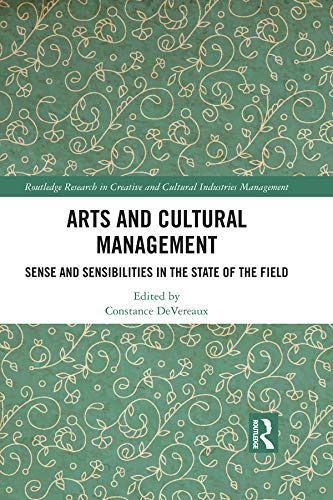 Arts and Cultural Management: Sense and Sensibilities in the State of the Field (Routledge Research in the Creative and Cultural Industries) por Constance DeVereaux