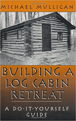 Building a log cabin retreat a do it yourself guide michael building a log cabin retreat a do it yourself guide michael mulligan 9781581603149 amazon books solutioingenieria Choice Image