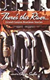 There's This River... Grand Canyon Boatman Stories