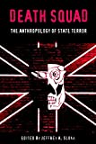 Death Squad: The Anthropology of State Terror (The Ethnography of Political Violence)