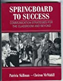 Springboard to Success : Communication Strategies for the Classroom and Beyond, Skillman, Patricia J. and McMahill, Cheiron S., 0205156134