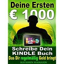 Deine ersten 1000 Euro Schreibe Dein erstes Kindle Buch, das Dir regelmäßig Geld einbringt: Jetzt kostenlos mit Kindle Unlimited lesen (German Edition)