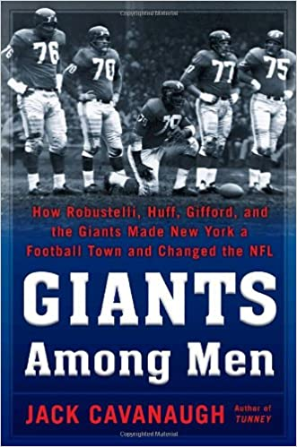 Huff Gifford Giants Among Men: How Robustelli and the Giants Made New York a Football Town and Changed the NFL