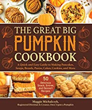 The Great Big Pumpkin Cookbook: A Quick and Easy Guide to Making Pancakes, Soups, Breads, Pastas, Cakes, Cooki