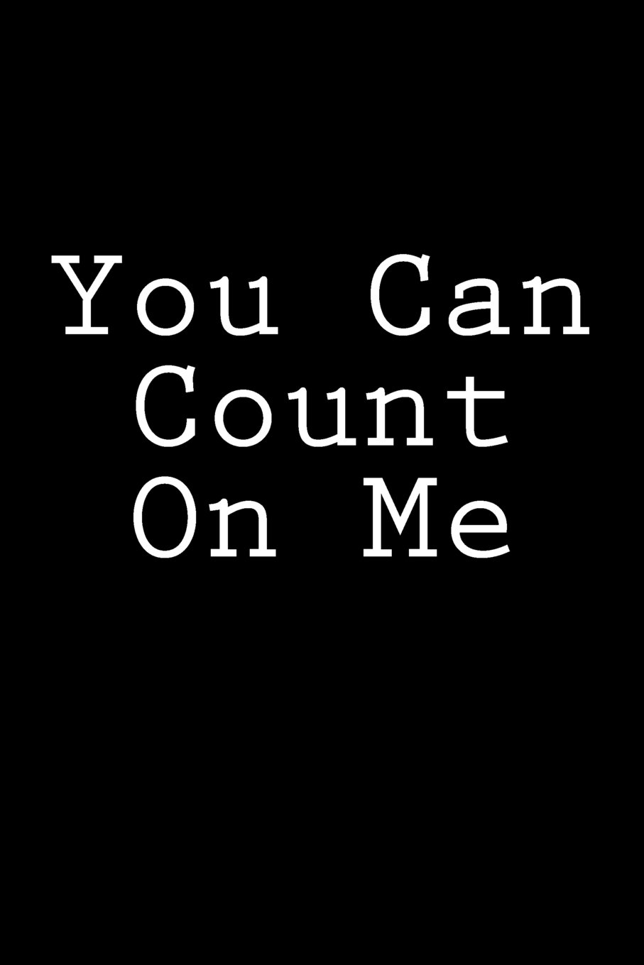 Read Online You Can Count On Me: Notebook, 150 lined pages, glossy softcover, 6 x 9 pdf epub