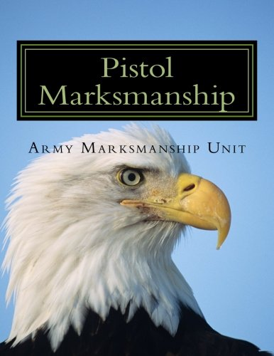 Pistol Marksmanship: OFFICIAL Guide U.S. Army Marksmanship Unit
