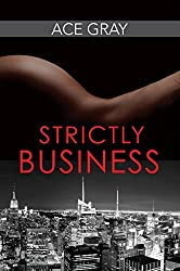 Strictly Business (Mixing Business With Pleasure Series Book 1)