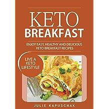 Keto Breakfast: Enjoy Easy, Healthy and Delicious Keto Breakfast Recipes