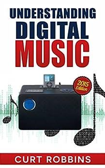 Understanding Digital Music: 2015 Edition by [Robbins, Curt]