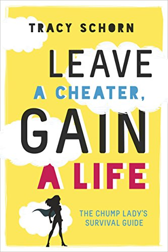 Leave a Cheater, Gain a Life: The Chump Lady's Survival Guide (Best Way To Leave A Marriage)