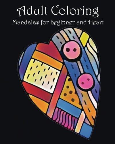 Adult Coloring Book: Mandalas for beginner and Heart: mandala coloring book for,kids adults spiral bound,seniors girls set kit (Volume (Halloween Iii 2017)