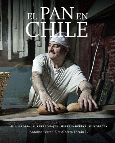 El Pan En Chile  Su Historia  Sus Personajes  Sus Panaderias  Su Nobleza  Spanish Edition