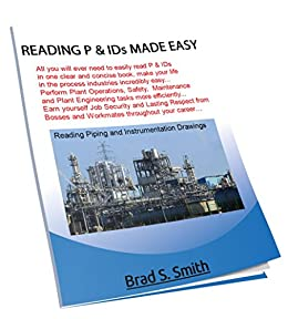 READING P & IDs MADE EASY: All you will ever need to easily read and  interpret P & IDs in one clear and concise book, makes your life in the  Process