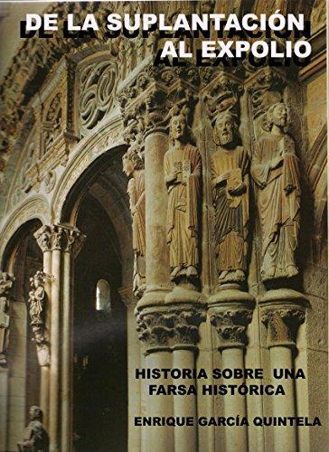 Descargar Libro De La SuplantaciÓn Al Expolio: Historia Sobre Una Farsa HistÓrica Enrique Garcia Quintela