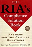 The RIA's Compliance Solution Book: Answers for the Critical Questions (Bloomberg Financial Book 57)