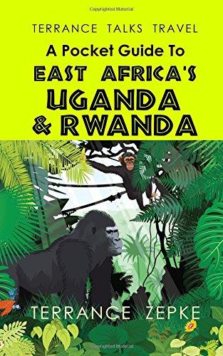 TERRANCE TALKS TRAVEL: A Pocket Guide to East Africa's Uganda & Rwanda (Volume 14)