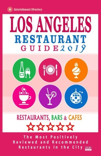 Los Angeles Restaurant Guide 2019: Best Rated Restaurants in Los Angeles - 500 restaurants, bars and cafés recommended for visitors, 2019 (Best Bars In Angeles City)