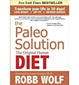 The Paleo Solution: The Original Human Diet (Hardback) By (author) Robb Wolf
