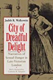 City of Dreadful Delight: Narratives of Sexual Danger in Late-Victorian London by Judith R. Walkowitz front cover