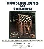 Housebuilding for Children, Lester Walker, 0879513322