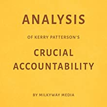 Analysis of Kerry Patterson's Crucial Accountability by Milkyway Media Audiobook by Milkyway Media Narrated by Susan Murphy