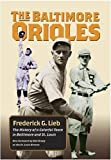 The Baltimore Orioles: The History of a Colorful Team in Baltimore and St. Louis (Writing Baseball (Paperback))