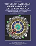 The Venus Calendar Observatory at Aztec New Mexico, Allan Macgillivray, 145203656X