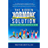 The Hidden Hormone Solution: Discover the Secret to Health and Vitality at Any Age