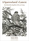 A Sparrowhawk's Lament: How British Breeding Birds of Prey are Faring (WILDGuides) (Princeton University Press (WILDGuides))