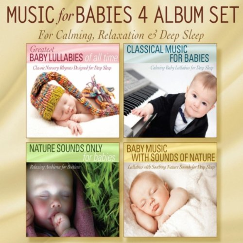 Music for Babies 4 Album Set: Greatest Baby Lullabies, Classical Music for Babies, Nature Sounds Only, Baby Music With Sounds of Nature (Best Classical Music Albums)