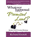 Whatever Happened To The Promised Land?: How To Reclaim God's Promised Blessings